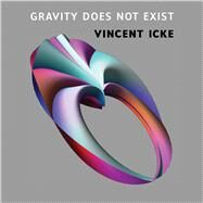 Gravity Does Not Exist: A Puzzle for the 21st Century by Icke, Vincent, 9789089644466