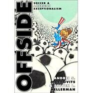 Offside: Soccer and American Exceptionalism in Sport by Markovits, Andrei S., 9780691074467