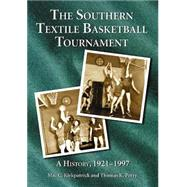 The Southern Textile Basketball Tournament 1921-1927: A History by Kirkpatrick, Mac C., 9780786424467