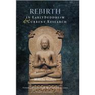 Rebirth in Early Buddhism & Current Research by Analayo, Bhikkhu; His Holiness The Dalai Lama; Gunaratana, Bhante, 9781614294467