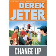 Change Up by Jeter, Derek; Mantell, Paul, 9781481464468