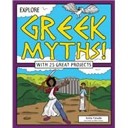 Explore Greek Myths! With 25 Great Projects by Yasuda, Anita ; Crosier, Mike, 9781619304468