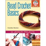 Bead Crochet Basics 22 Jewelry Projects by Sexton, Candice, 9780871164469
