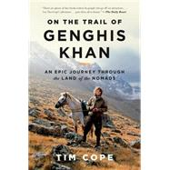 On the Trail of Genghis Khan An Epic Journey Through the Land of the Nomads by Cope, Tim, 9781608194469