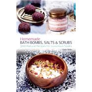 Homemade Bath Bombs, Salts and Scrubs 300 Natural Recipes for Luxurious Soaks by Bello, Kate, 9781612434469