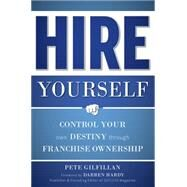 Hire Yourself: Control Your Own Destiny Through Franchise Ownership by Gilfillan, Pete, 9781599324470