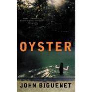 Oyster : A Novel by Biguenet, John, 9780060514471