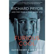 Furious Cool: Richard Pryor and the World That Made Him by Henry, David; Henry, Joe, 9781616204471