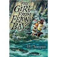 The Girl from Felony Bay by Thompson, J. E., 9780062104472