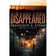 Disappeared by Stork, Francisco X., 9780545944472