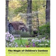 The Magic of Children's Gardens by Tai, Lolly; Taylor, Jane L., 9781439914472