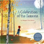 A Celebration of the Seasons: Goodnight Songs Illustrated by Twelve Award-Winning Picture Book Artists by Brown, Margaret Wise, 9781454904472