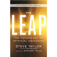 The Leap The Psychology of Spiritual Awakening by Taylor, Steve; Tolle, Eckhart, 9781608684472