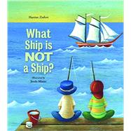 What Ship Is Not a Ship? by Ziefert, Harriet; Masse, Josee, 9781609054472