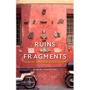 Ruins and Fragments: Tales of Loss and Rediscovery by Harbison, Robert, 9781780234472
