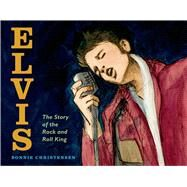 Elvis The Story of the Rock and Roll King by Christensen, Bonnie; Christensen, Bonnie, 9780805094473