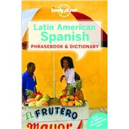 Lonely Planet Latin American Spanish Phrasebook & Dictionary by Lonely Planet Publications, 9781743214473
