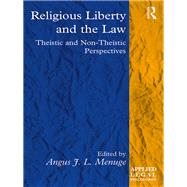 Religious Liberty and the Law: Theistic and Non-Theistic Perspectives by Menuge; Angus J. L., 9781138244474