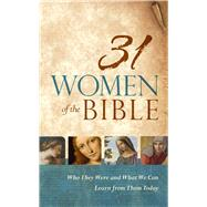 31 Women of the Bible Who They Were and What We Can Learn from Them Today by Holman Bible Staff, 9781433644474