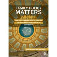 Family Policy Matters: How Policymaking Affects Families and What Professionals Can Do by Bogenschneider; Karen, 9780415844475