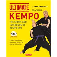 Ultimate Kempo: The Spirit and Technique of Kosho Ryu, A Study in Movement, Motion and Balance for Effective Self-Defense by Driscoll, Jeff; Juchnik, Bruce, 9780804844475