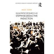 Qualitative Research: A Stepwise-Deductive Inductive Approach by Tjora; Aksel, 9781138304475