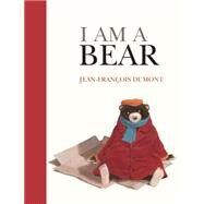 I Am a Bear by Dumont, Jean-Francois, 9780802854476