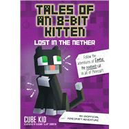Tales of an 8-Bit Kitten: Lost in the Nether An Unofficial Minecraft Adventure by Cube Kid, 9781449494476