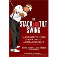The Stack and Tilt Swing: The Definitive Guide to the Swing That Is Remaking Golf by Bennett, Michael, 9781592404476