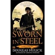 Sworn in Steel A Tale of the Kin by Hulick, Douglas, 9780451464477