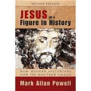 Jesus As a Figure in History: How Modern Historians View the Man from Galilee by Powell, Mark Allan, 9780664234478