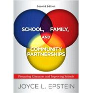 School, Family, and Community Partnerships : Preparing Educators and Improving Schools by Epstein, Joyce L., 9780813344478