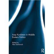 Iraqi Kurdistan in Middle Eastern Politics by Danilovich; Alex, 9781138204478