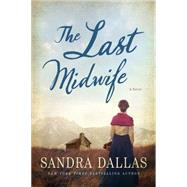 The Last Midwife A Novel by Dallas, Sandra, 9781250074478