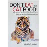 Don't Eat the Cat Food! by Moak, William D., 9781512724479