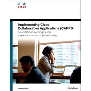 Implementing Cisco Collaboration Applications (CAPPS) Foundation Learning Guide (CCNP Collaboration Exam 300-085 CAPPS) by Olsen, Chris, 9781587144479
