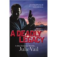 A Deadly Legacy A John Testarossa Novel by Vail, Julie, 9781624904479