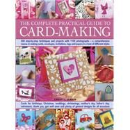 The Complete Practical Guide to Card-making: 200 Step-by-step Techniques and Projects With 1100 Photographs: a Comprehensive Course in Making Cards, Envelopes, Invitations, Tags and Papers in a H by Owen, Cheryl, 9781780194479