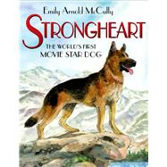 Strongheart The World's First Movie Star Dog by McCully, Emily Arnold; McCully, Emily Arnold, 9780805094480
