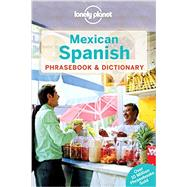 Lonely Planet Mexican Spanish Phrasebook & Dictionary by Lonely Planet Publications, 9781743214480