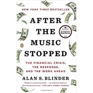 After the Music Stopped The Financial Crisis, the Response, and the Work Ahead by Blinder, Alan S., 9780143124481