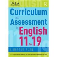 Curriculum and Assessment in English 11 to 19: A better plan by Richmond; John, 9780415784481