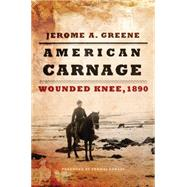 American Carnage: Wounded Knee, 1890 by Greene, Jerome A.; Powers, Thomas, 9780806144481