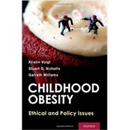 Childhood Obesity Ethical and Policy Issues by Voigt, Kristin; Nicholls, Stuart G.; Williams, Garrath, 9780199964482