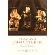 Toby and Character Jugs by McLaren, Graham, 9780747804482