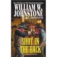 Shot in the Back by JOHNSTONE, WILLIAM W.JOHNSTONE, J.A., 9780786034482