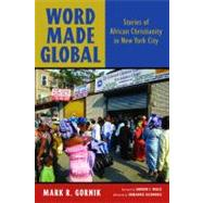Word Made Global: Stories of African Christianity in New York City by Gornik, Mark R.; Walls, Andrew F., 9780802864482