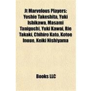 Jt Marvelous Players : Yoshie Takeshita, Yuki Ishikawa, Masami Taniguchi, Yuki Kawai, Rie Takaki, Chihiro Kato, Kotoe Inoue, Keiki Nishiyama by , 9781157354482