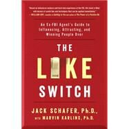 The Like Switch An Ex-FBI Agent's Guide to Influencing, Attracting, and Winning People Over by Schafer, Jack; Karlins, Marvin, 9781476754482