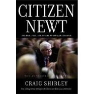 Citizen Newt : The Rise, Fall, and Future of Speaker Gingrich by Unknown, 9781595554482